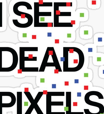 I SEE DEAD PIXELS Sticker