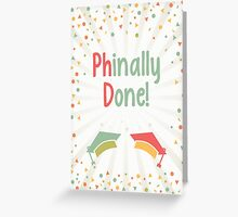 Phinally Done Greeting Card