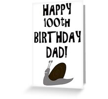 Happy 100th Birthday Dad! Greeting Card