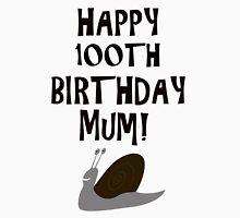 Happy 100th Birthday Mum! Unisex T-Shirt