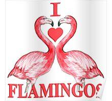 I Love Flamingos Poster