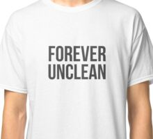 Forever Unclean Classic T-Shirt