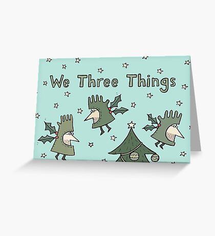 We Three Things Greeting Card