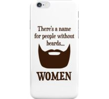 There's a Name For People Without Beards... WOMEN iPhone Case/Skin