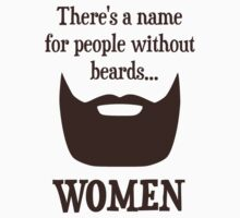 There's a Name For People Without Beards... WOMEN T-Shirt