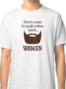 There's a Name For People Without Beards... WOMEN Classic T-Shirt