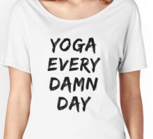 """Yoga Workout Clothes - """"Yoga Every Damn Day"""" - Yoga Clothes Women & Men - Workout Clothes Women & Men Women's Relaxed Fit T-Shirt"""