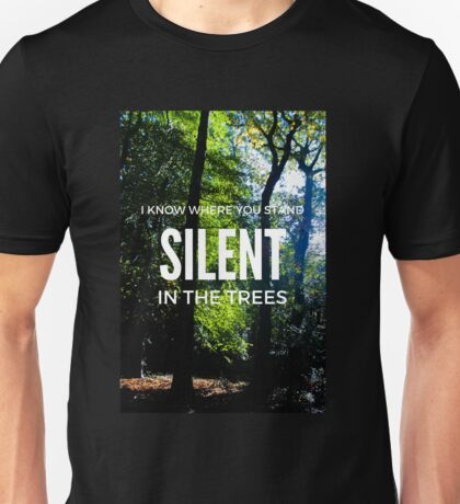 I know where you stand, silent in the trees Unisex T-Shirt