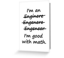 I'm an Engineer I'm Good at Math Greeting Card