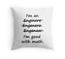 I'm an Engineer I'm Good at Math Throw Pillow
