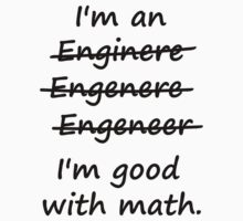 I'm an Engineer I'm Good at Math by TheShirtYurt