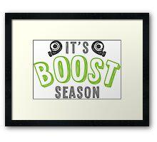 It's boost season - 3 Framed Print