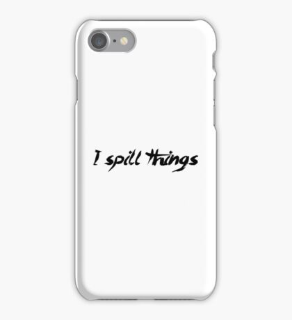 I Spill Things Clumsy Goofy iPhone Case/Skin
