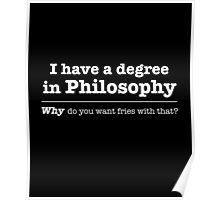I Have A Degree In Philosophy - Why Do You Want Fries With That? Poster