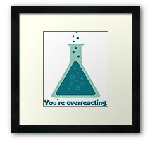You're Overreacting Chemistry Science Beaker Framed Print
