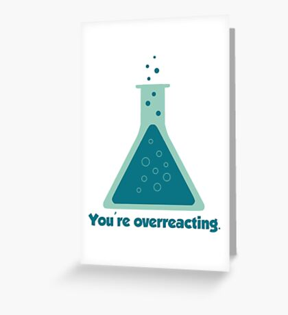 You're Overreacting Chemistry Science Beaker Greeting Card