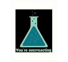 You're Overreacting Chemistry Science Beaker Art Print