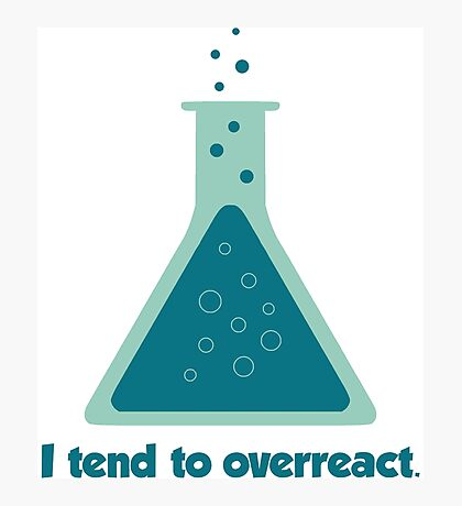 I Tend To Overreact Chemistry Science Beaker Photographic Print
