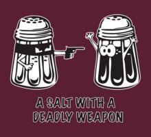 A Salt With A Deadly Weapon by teeshirtninja
