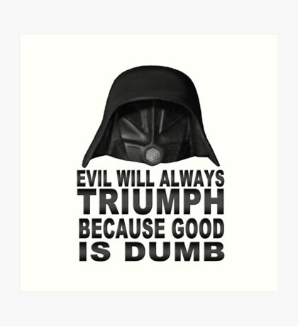 Good is Dumb - Dark Helmet Art Print