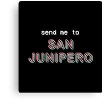 Send Me To San Junipero Canvas Print