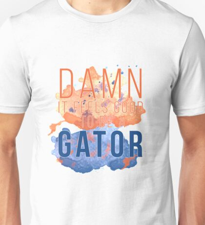 UF Damn It Feels Good To Be A Gator Unisex T-Shirt