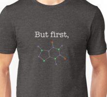 """But first, """"Caffeine"""" Molecular Structure Unisex T-Shirt"""