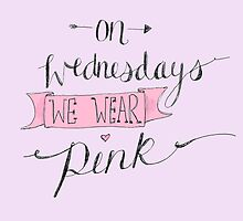 On Wednesdays we wear pink. by lilliesandroses