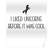 I Liked Unicorns Before It Was Cool black Poster