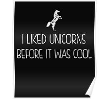 I Liked Unicorns Before It Was Cool white Poster
