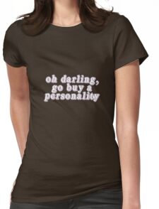 Oh darling, go buy a personality Womens Fitted T-Shirt