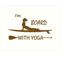 I'm Board With Yoga Art Print