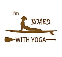 I'm Board With Yoga Photographic Print