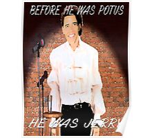 before he was potus...he was barry i mean jerry Poster