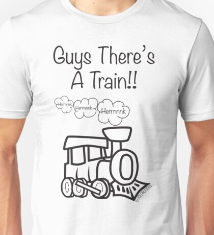 GUYS THERE'S A TRAIN!! Unisex T-Shirt