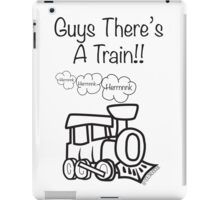 GUYS THERE'S A TRAIN!! iPad Case/Skin