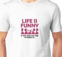 Life is funny. Let us watch! Unisex T-Shirt