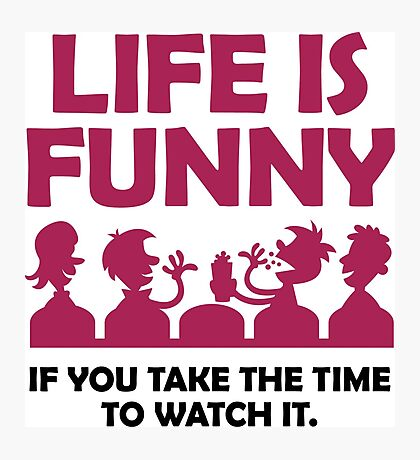 Life is funny. Let us watch! Photographic Print