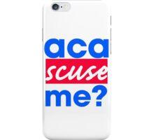 Aca-scuse me? iPhone Case/Skin