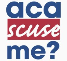 Aca-scuse me? by ConnorMcKee