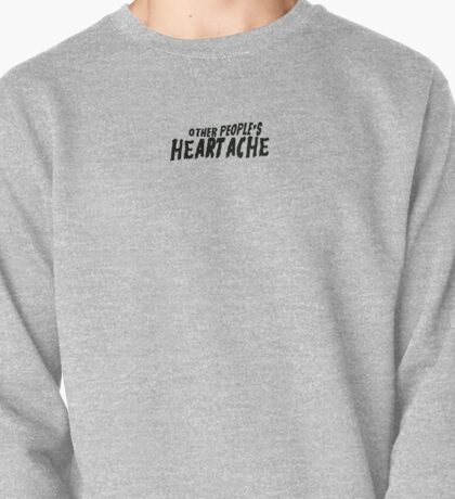 Other People's Heartache, Pt II Pullover