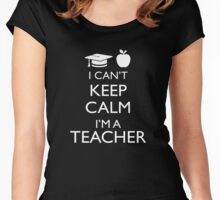I Can't Keep Calm, I'm a Teacher! Women's Fitted Scoop T-Shirt