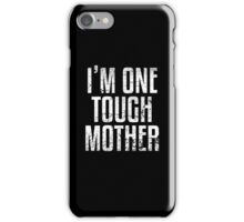 I'm One Tough Mother iPhone Case/Skin