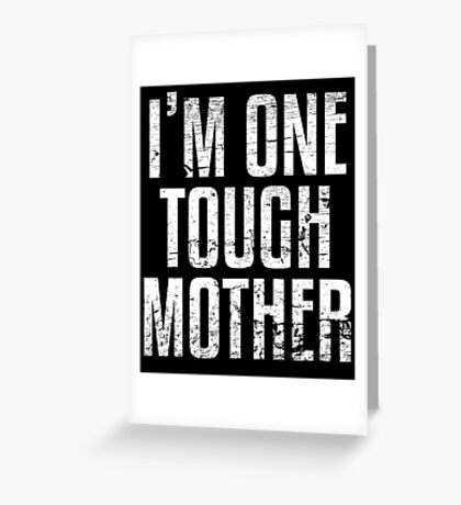 I'm One Tough Mother Greeting Card