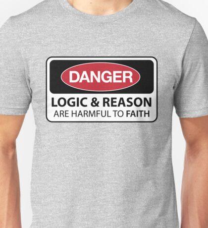DANGER Logic & Reason are harmful to faith Unisex T-Shirt