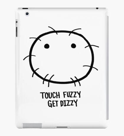 Touch Fuzzy, Get Dizzy iPad Case/Skin