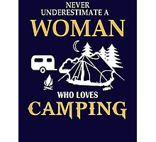Never underestimate a woman who loves camping Photographic Print