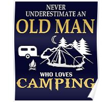 Never underestimate an old man who loves camping Tshirt Poster