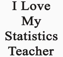 I Love My Statistics Teacher  by supernova23