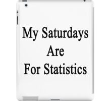 My Saturdays Are For Statistics  iPad Case/Skin